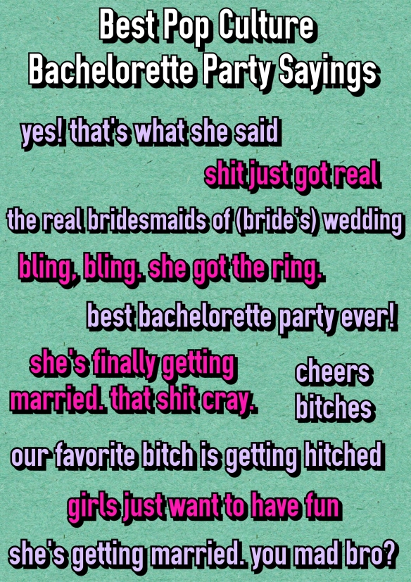 Best Pop Culture Bachelorette Sayings. Best Bachelorette Ever. The real bridesmaids of the wedding. cheers bitches. Bachelorette Party Shirts. bridesmaidsconfession.com