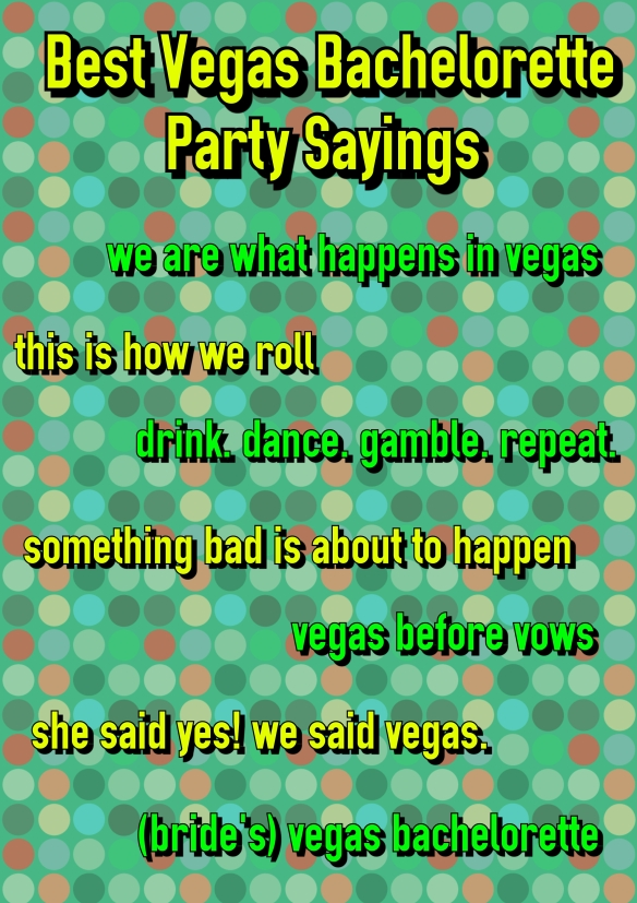 Best Vegas Bachelorette Party Sayings. We are what happens in vegas. This is how we roll. Drink, dance, gamble, repeat. Bachelorette Party Shirts. bridesmaidsconfession.com