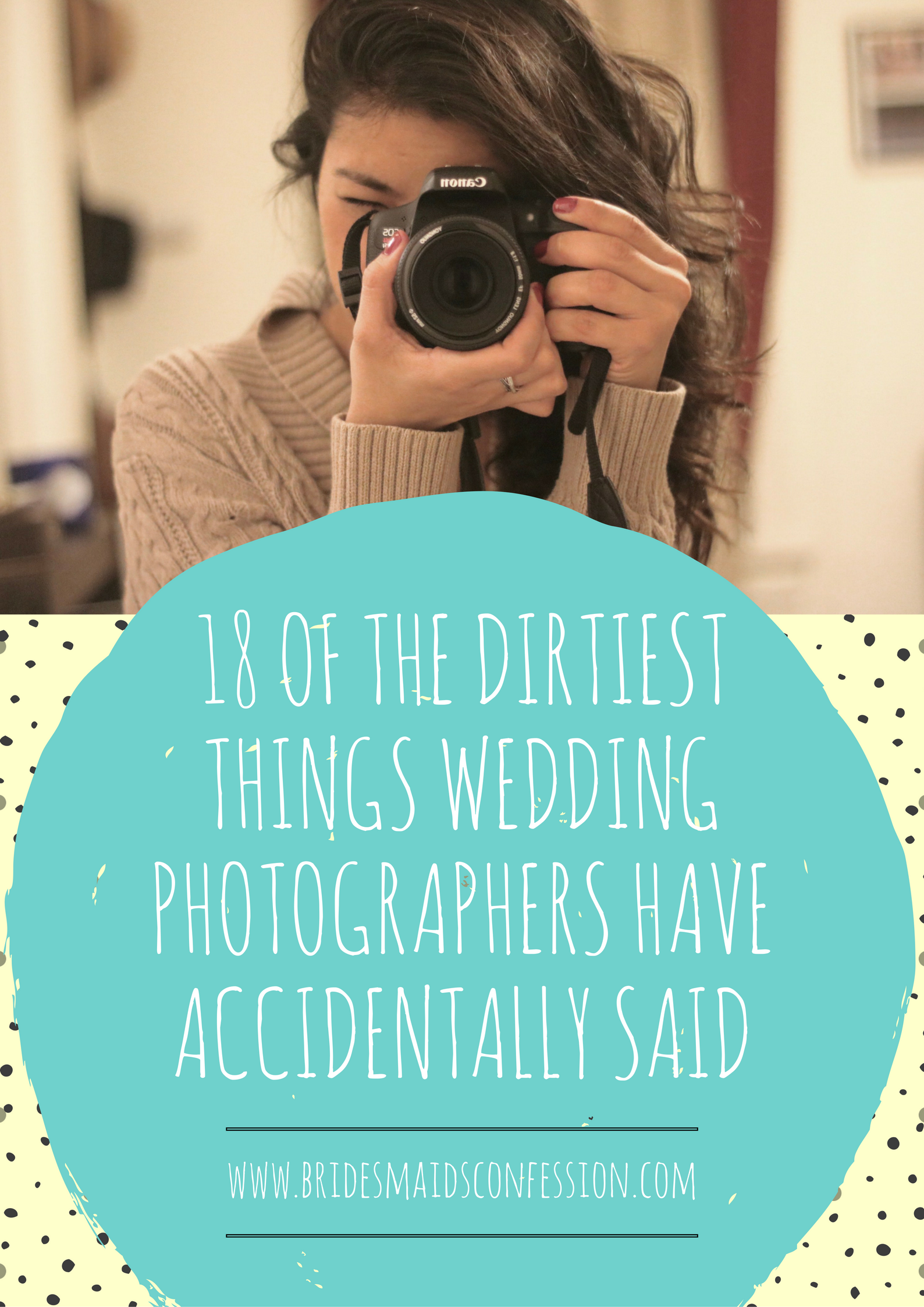 18 of the Dirtiest Things Wedding Photographers Have Accidentally Said. bridesmaidsconfession.com