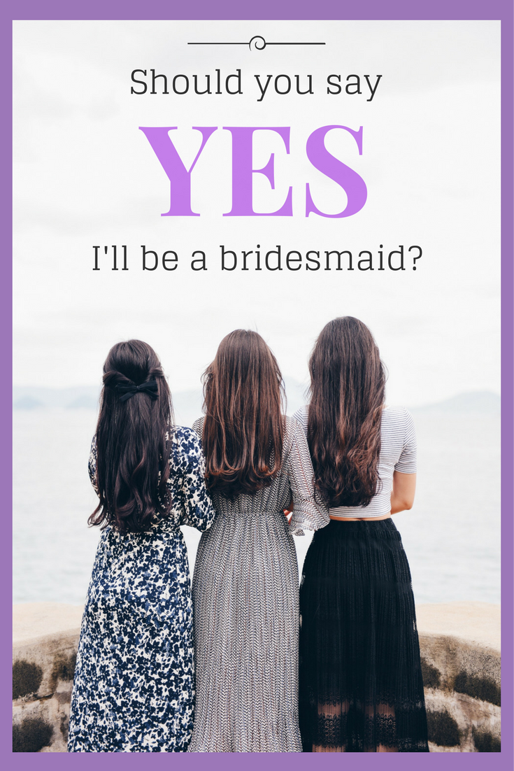 Should you say yes to being a bridesmaid?
